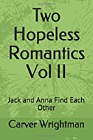 Two Hopeless Romantics Vol II: Jack and Anna Find Each Other