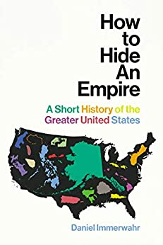 How to Hide an Empire: A Short History of the Greater United States by [Immerwahr, Daniel]