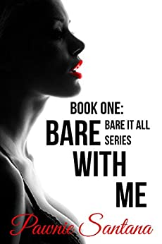 Bare With Me (Bare It All Series, Part 1) by [Santana, Pawnie]
