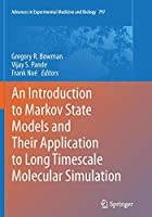 An Introduction to Markov State Models and Their Application to Long Timescale Molecular Simulation (Advances in Experimental Medicine and Biology)
