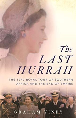 The Last Hurrah: The 1947 Royal Tour of Southern Africa and the End of Empire (English Edition)