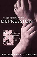 Wrestling With Depression: A Spiritual Guide to Reclaiming Life