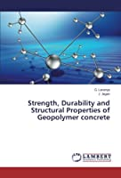 Strength, Durability and Structural Properties of Geopolymer concrete