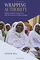 Wrapping Authority: Women Islamic Leaders in a Sufi Movement in Dakar, Senegal (Anthropological Horizons)