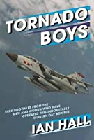 Tornado Boys: Thrilling Tales from the Men and Women Who Have Operated This Indomitable Modern-day Bomber (The Jet Age Series)
