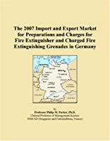 The 2007 Import and Export Market for Preparations and Charges for Fire Extinguisher and Charged Fire Extinguishing Grenades in Germany