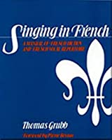 Singing in French: A Manual of French Diction & French Vocal Repertoire