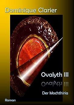 Ovalyth III - Der Mochthiria (German Edition) by [Clarier, Dominique]