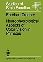 Neurophysiological Aspects of Color Vision in Primates: Comparative Studies on Simian Retinal Ganglion Cells and the Human Visual System (Studies of Brain Function)