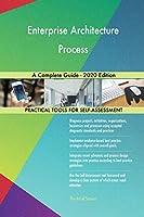 Enterprise Architecture Process A Complete Guide - 2020 Edition