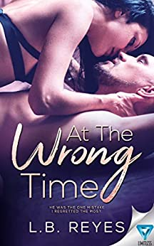 At The Wrong Time (The Right Kind Of Wrong Book 3) by [Reyes, L.B.]