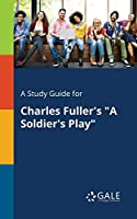 A Study Guide for Charles Fuller's a Soldier's Play