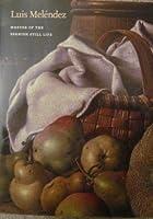 Luis Melendez: Master of the Spanish Still Life