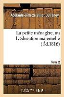 La Petite Ménagère, Ou l'Éducation Maternelle. Tome 2 (Generalites)