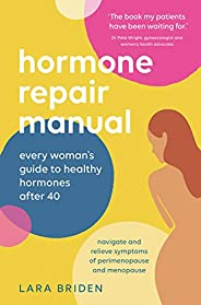 Hormone Repair Manual: Every woman's guide to healthy hormones afte