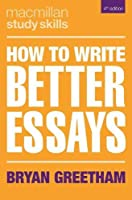 How to Write Better Essays (Macmillan Study Skills)