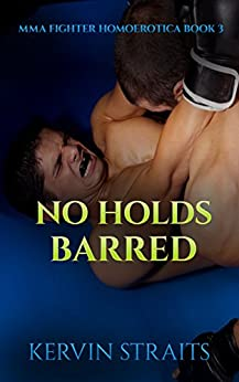 No Holds Barred: MMA Fighter Homoerotica Book 3 by [Straits, Kervin]