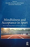 Mindfulness and Acceptance in Sport: How to Help Athletes Perform and Thrive under Pressure