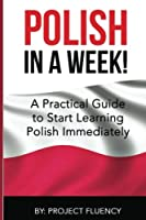 Polish: Learn Polish in a Week! Start Speaking Basic Polish in Less Than 24 Hour; the Ultimate Crash Course for Polish Language Beginners