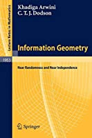 Information Geometry: Near Randomness and Near Independence (Lecture Notes in Mathematics)