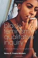Black Feminism in Qualitative Inquiry (Futures of Data Analysis in Qualitative Research)