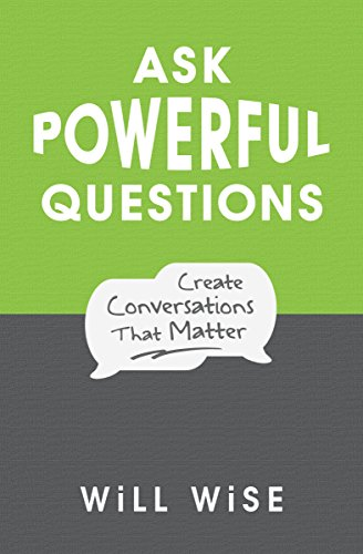 Ask Powerful Questions: Create Conversations That Matter (English Edition)