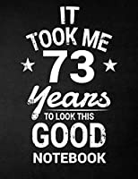 It Took Me 73 Years to Look This Good Notebook: 73rd Birthday Gift - Blank Line Composition Notebook and Birthday Journal for 73 Year Old, Black Notebook Gift, Funny Birthday Quote (8.5 X 11 - 110 Pages)