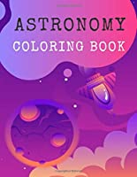 Astronomy Coloring Book: Space Coloring Book For Kids, Space Coloring with Planets, Astronauts, Space Ships, Rockets and Stars