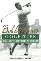 Bobby Jones Golf Tips: Secrets of the Master