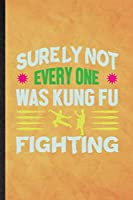 Surely Not Everyone Was Kung Fu Fighting: Funny Blank Lined Taichi Funky Fighting Notebook/ Journal, Graduation Appreciation Gratitude Thank You Souvenir Gag Gift, Fashionable Graphic 110 Pages