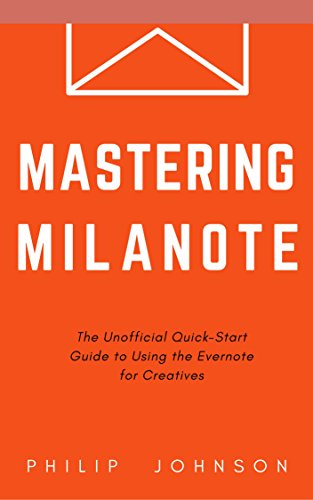 Mastering Milanote: The Unofficial Quick-Start Guide to Using the 'Evernote for Creatives' (English Edition)