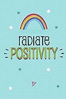 Radiate Positivity: Handy journal for POSITIVITY and GRATITUDE