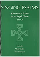 Singing Psalms: Responsorial Psalms Set to Simple Chant - Year B