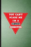 You Can't Scare Me I'm a Choir Director: Lined Notebook For Choir Soloist Orchestra. Ruled Journal For Octet Singer Director. Unique Student Teacher Blank Composition Great For School Writing