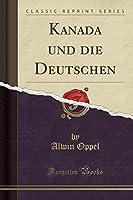 Kanada Und Die Deutschen (Classic Reprint)