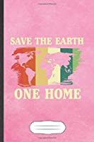 Save the Earth One Home: Funny Save The Earth Blank Lined Notebook Journal For Recycle Nature Lover, Inspirational Saying Unique Special Birthday Gift Modern 6x9 110 Pages