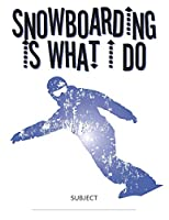 Snowboarding Is What I Do School Composition College-Ruled Notebook: Carving