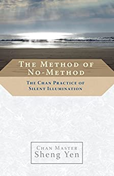 The Method of No-Method: The Chan Practice of Silent Illumination by [Yen, Chan Master Sheng]