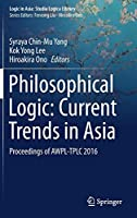 Philosophical Logic: Current Trends in Asia: Proceedings of AWPL-TPLC 2016 (Logic in Asia: Studia Logica Library)