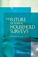 The Future of Federal Household Surveys: Summary of a Workshop