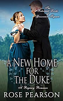 A New Home for the Duke:  A Regency Romance (The Returned Lords of Grosvenor Square Book 4) by [Pearson, Rose]