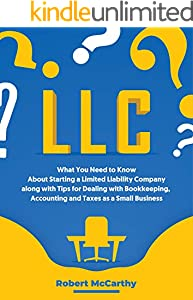 LLC: What You Need to Know About Starting a Limited Liability Company along with Tips for Dealing with Bookkeeping, Accounting, and Taxes as a Small Business (English Edition)
