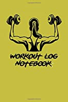 Workout Log Notebook: - Large (6 x 9 inches) - 120 Pages -