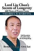 Lord Liu Chun's Secrets of Longevity: 600 Years of Proven Cures