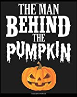The Man Behind The Pumpkin: Lined Notebook ,Composition Book, Diary, Journal, Doodling, Sketching, Notes, Gift for Birthday , Halloween , Christmas , Mother's Day, Father's Day