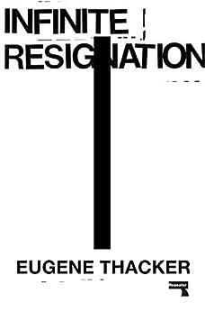 Infinite Resignation: On Pessimism by [Thacker, Eugene]