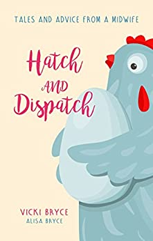 Hatch and Dispatch: Tales and Advice From a Midwife by [Bryce, Vicki, Bryce, Alisa]