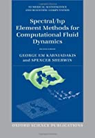 Spectral / hp Element Methods for Computational Fluid Dynamics (Numerical Mathematics and Scientific Computation)