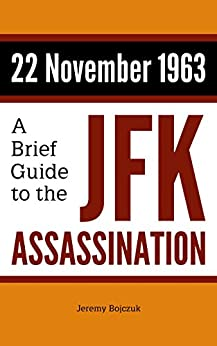 22 November 1963: A Brief Guide to the JFK Assassination by [Bojczuk, Jeremy]