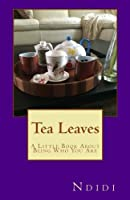 Tea Leaves: A Little Book About Being Who You Are